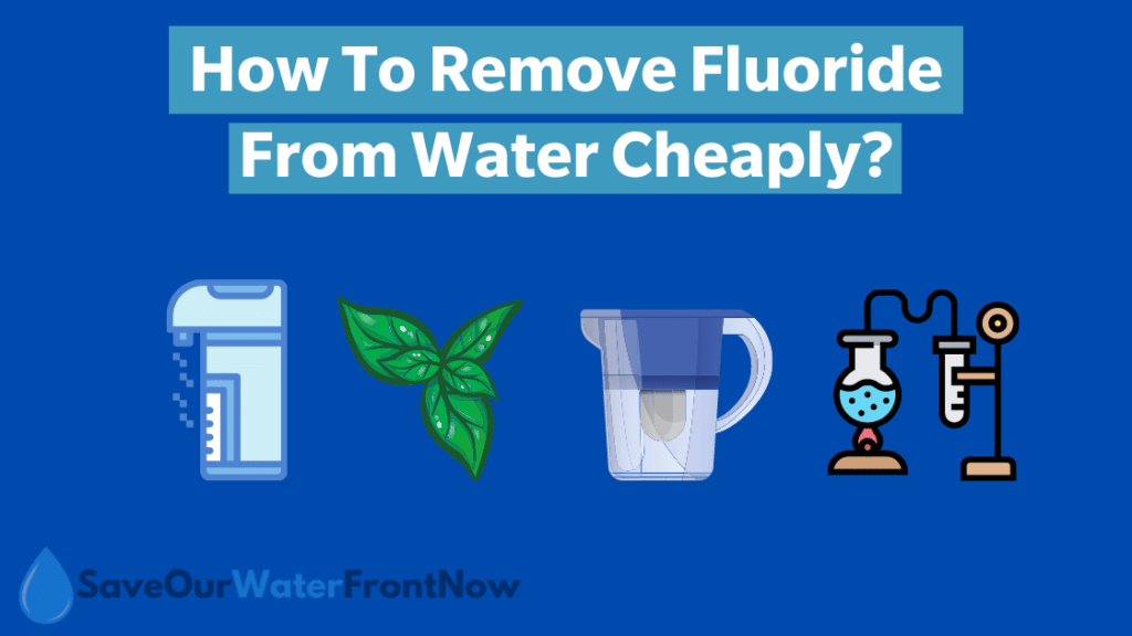 How To Remove Fluoride From Water Cheaply?